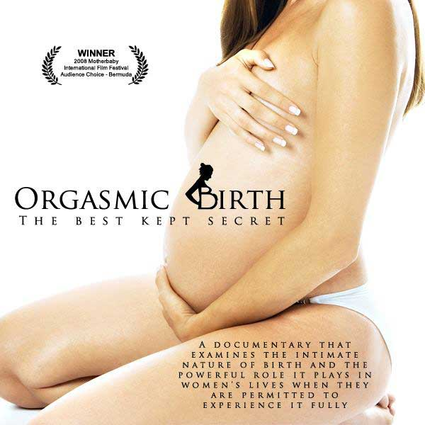 Orgasmic Birth: The Best Kept Secret
